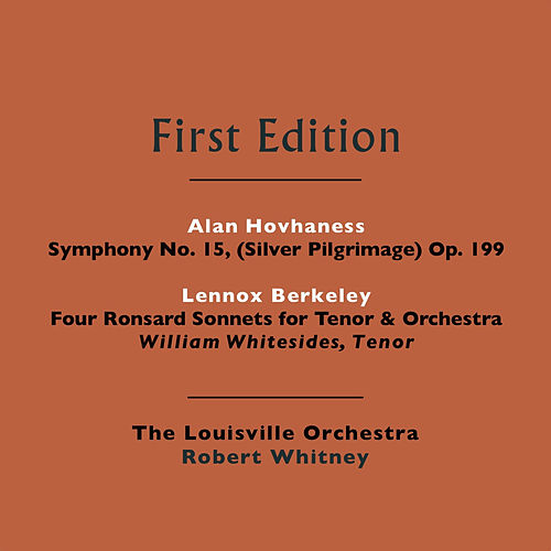 Play & Download Alan Hovhaness: Symphony No. 15, (Silver Pilgrimage) Op. 199 - Lennox Berkeley: Four Ronsard Sonnets for Tenor & Orchestra by Various Artists | Napster