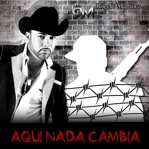 Play & Download Aqui Nada Cambia by Rogelio Martinez 'El Rm' | Napster