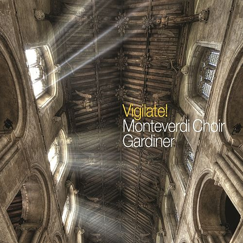 Play & Download Vigilate! by The Monteverdi Choir | Napster