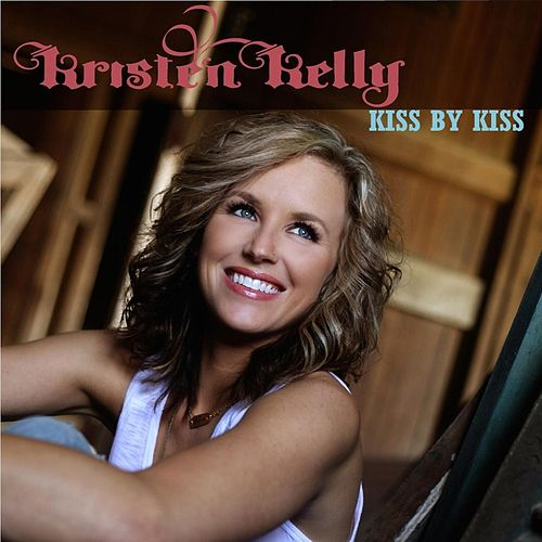 Play & Download Kiss By Kiss by Kristen Kelly   Napster