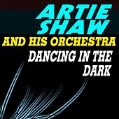 Play & Download Dancing in the Dark by Artie Shaw | Napster