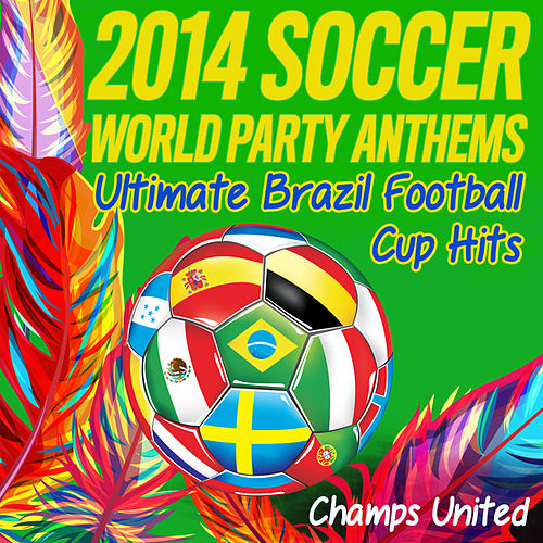 Play & Download 2014 Soccer World Party Anthems by Champs United | Napster