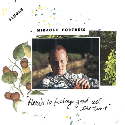 Here's To Feeling Good All The Time by Miracle Fortress