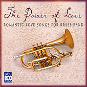 Play & Download The Power of Love: Romantic Love Songs for Brass Band by Various Artists | Napster