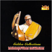 Play & Download Golden Collections - Maharajapuram Santhanam by Maharajapuram Santhanam | Napster
