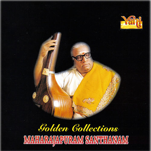 Play & Download Golden Collections - Maharajapuram Santhanam by Maharajapuram Santhanam | Napster