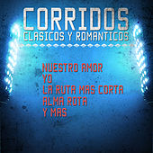 Play & Download Corridos Clasicos y Romanticos - Nuestro Amor, Yo, La Ruta Mas Corta, Alma Rota, Y Mas by Various Artists | Napster