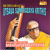 Play & Download Utsava Sampradaya Krithis by Maharajapuram Santhanam | Napster