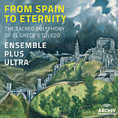 From Spain To Eternity - The Sacred Polyphony Of El Greco's Toledo by Ensemble Plus Ultra