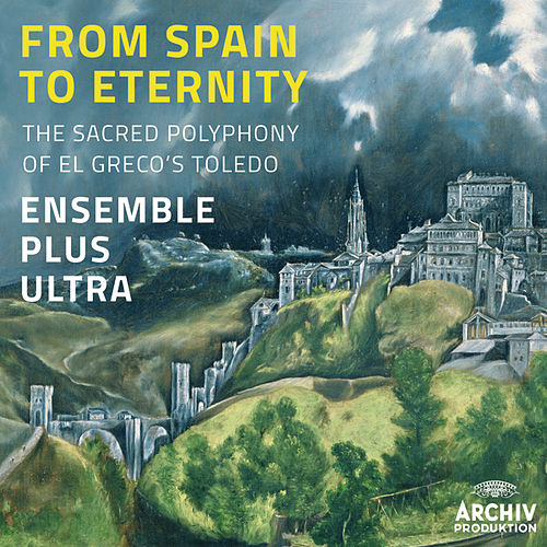 Play & Download From Spain To Eternity - The Sacred Polyphony Of El Greco's Toledo by Ensemble Plus Ultra | Napster