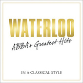 Play & Download Waterloo - Abba's Greatest Hits In A Classical Style by Various Artists | Napster