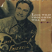 Play & Download Look What Thoughts Will Do by Lefty Frizzell | Napster