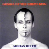 Desire Of The Rhino King by Adrian Belew