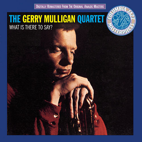 Play & Download What Is There To Say? by Gerry Mulligan | Napster