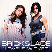 Play & Download Love Is Wicked by Brick And Lace | Napster