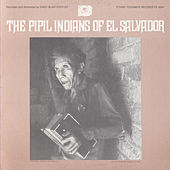The Pipil Indians Of El Salvador by Various Artists