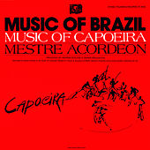 The Music Of Capoeira: Mestre Acordeon by Mestre Acordeon