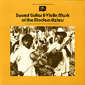 Sacred Guitar And Violin Music Of The Modern Aztecs by Various Artists
