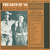 The Days of '49: Songs of the Gold Rush by Logan English