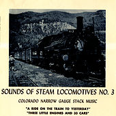 Sounds of Steam Locomotives, No. 3: Colorado Narrow Gauge Stack Music by Unspecified