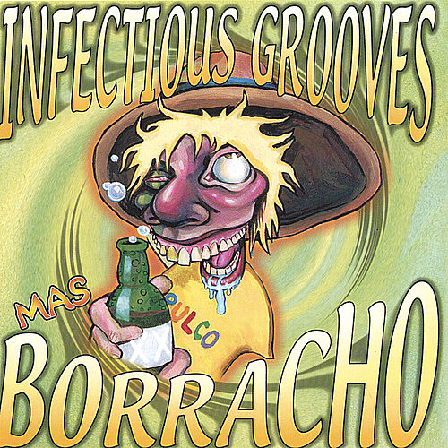 Play & Download Mas Borracho by Infectious Grooves | Napster