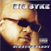 Play & Download Big Syke Daddy by Big Syke | Napster