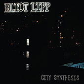 Play & Download City Synthesis by Eliot Lipp | Napster