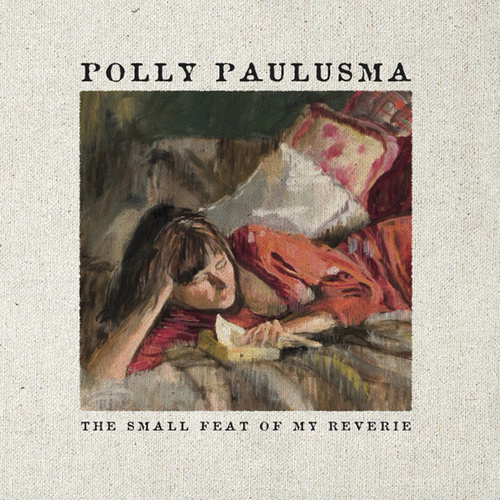 Play & Download The Small Feat of My Reverie by Polly Paulusma | Napster