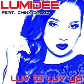 Play & Download Luv to Luv Ya (feat. Chinx Drugz) - Single by Lumidee | Napster