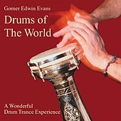 Play & Download Drums of the World: A Wonderful Drum Trance Experience by Gomer Edwin Evans | Napster