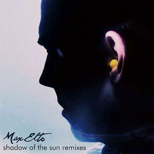 Shadow Of The Sun Remixes by Max Elto