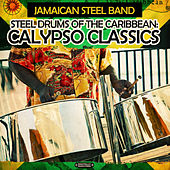 Steel Drums of the Caribbean: Calypso Classics (Digitally Remastered) by The Jamaican Steel Band