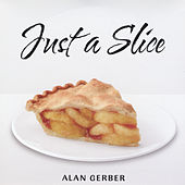 Play & Download Just a Slice by Alan Gerber | Napster