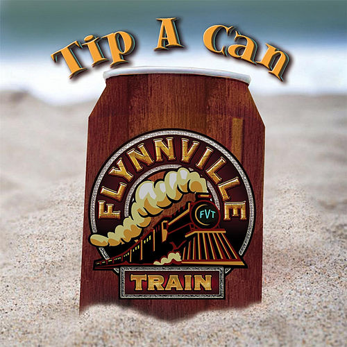 Tip a Can (2013) by Flynnville Train