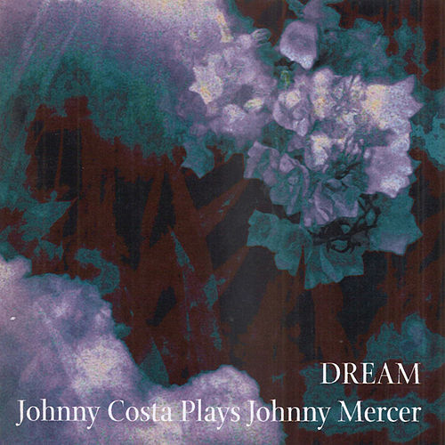Play & Download Dream: Johnny Costa Plays Johnny Mercer by Johnny Costa | Napster
