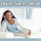 Click On, Tune In, Chill Out (A Soothing, Relaxing and Melodious Lounge Journey for Easy Listening Chillout) by Various Artists