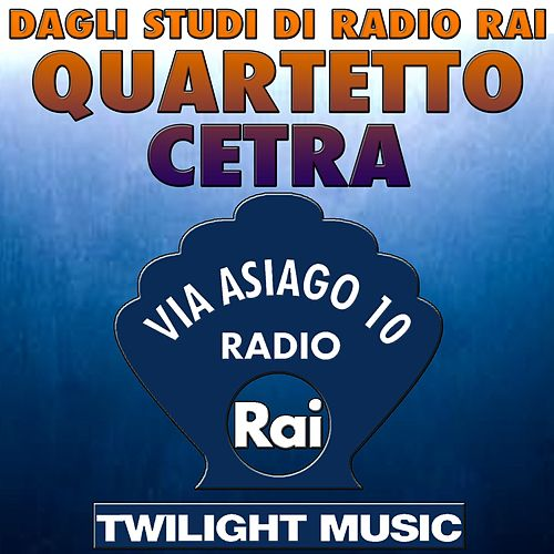 Play & Download Dagli studi di Radio Rai: Quartetto Cetra (Via Asiago 10, Radio Rai) by Quartetto Cetra | Napster