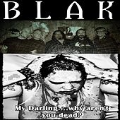 My Darling (Why Aren't You Dead?) by Blak