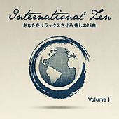 Play & Download インターナショナル・Zen, Vol. 1(あなたを緊張から解き放つ 世界のリラックス メロディ25) by Various Artists | Napster