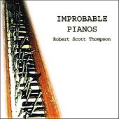 Play & Download Improbable Pianos by Robert Scott Thompson | Napster