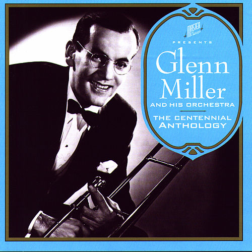 Play & Download The Centennial Anthology by Glenn Miller | Napster