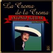 La Crema De La Crema-antonio Aguilar by Antonio Aguilar