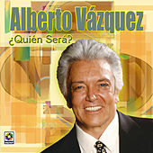 Play & Download Alberto Vazquez Quien Sera by Alberto Vazquez | Napster