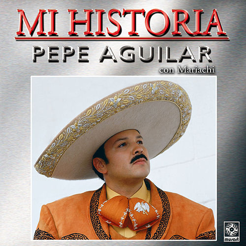 Play & Download Mi Historia - Pepe Aguilar by Pepe Aguilar | Napster