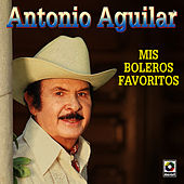 Play & Download Mis Boleros Favoritos by Antonio Aguilar | Napster