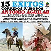 Play & Download 15 Exitos Corridos Famosos - Antonio Aguilar by Antonio Aguilar | Napster
