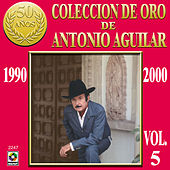 Play & Download Coleccion De Oro Vol. 5 - Antonio Aguilar by Antonio Aguilar | Napster