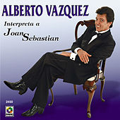 Play & Download Alberto Vazquez Interpreta A Joan Sebastian by Alberto Vazquez | Napster