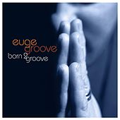 Play & Download Born 2 Groove by Euge Groove | Napster