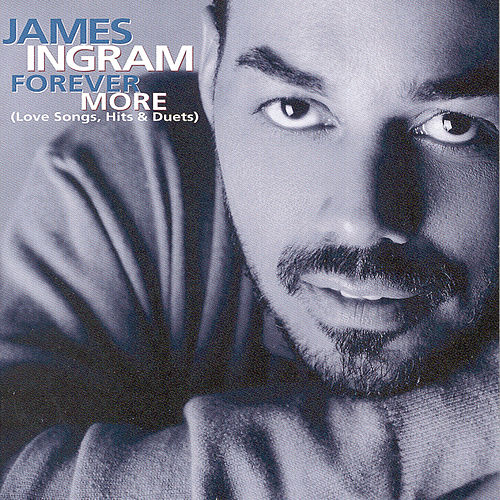 Play & Download Forever More: Love Songs, Hits & Duets by James Ingram | Napster